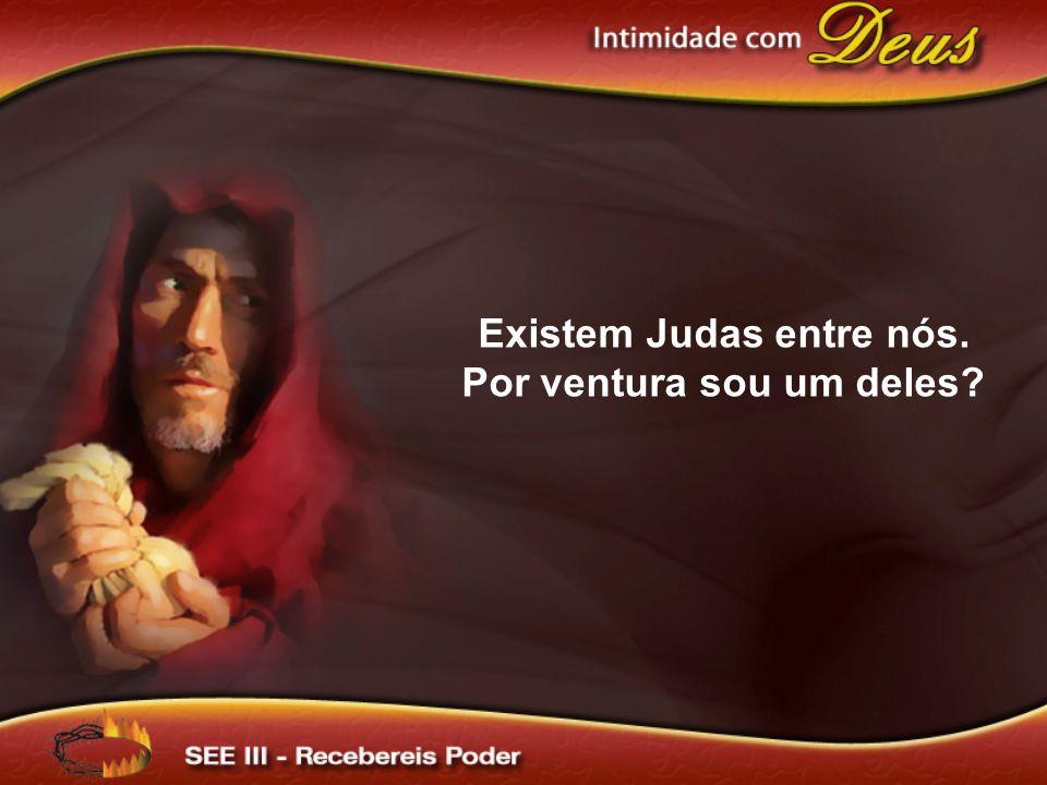 Existem Judas entre nós. Por ventura sou um deles?