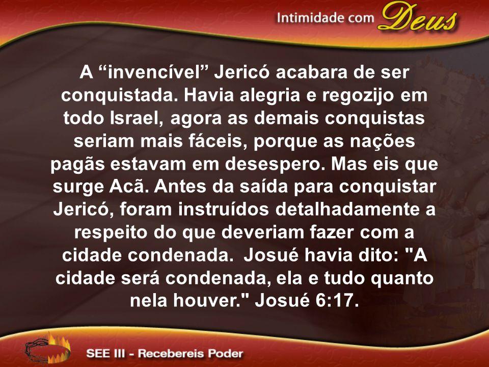 """A """"invencível"""" Jericó acabara de ser conquistada. Havia alegria e regozijo em todo Israel, agora as demais conquistas seriam mais fáceis, porque as na"""