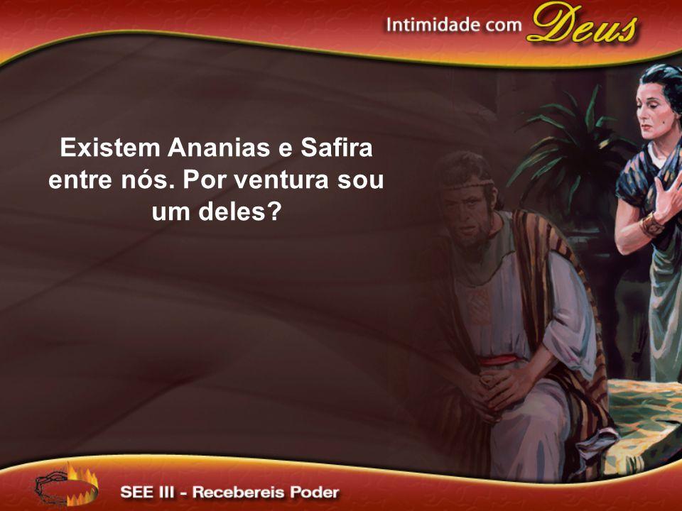 Existem Ananias e Safira entre nós. Por ventura sou um deles?