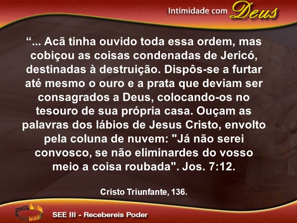 """""""... Acã tinha ouvido toda essa ordem, mas cobiçou as coisas condenadas de Jericó, destinadas à destruição. Dispôs-se a furtar até mesmo o ouro e a pr"""