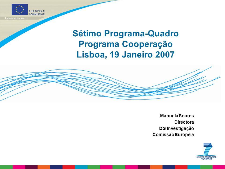 Sétimo Programa-Quadro Programa Cooperação Lisboa, 19 Janeiro 2007 Manuela Soares Directora DG Investigação Comissão Europeia