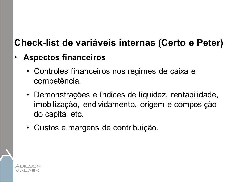 Check-list de variáveis internas (Certo e Peter) Aspectos financeiros Controles financeiros nos regimes de caixa e competência. Demonstrações e índice