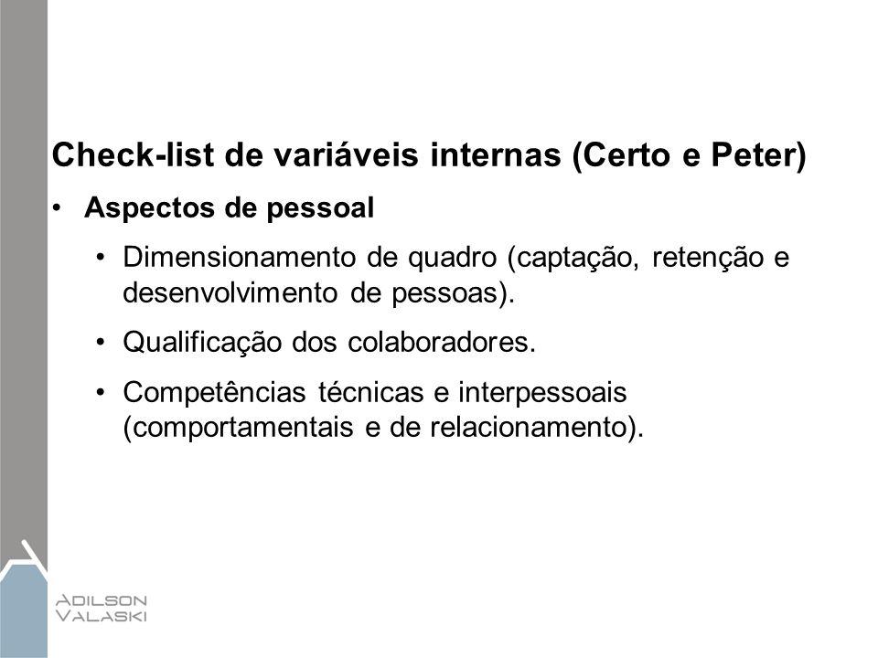 Check-list de variáveis internas (Certo e Peter) Aspectos de pessoal Dimensionamento de quadro (captação, retenção e desenvolvimento de pessoas). Qual