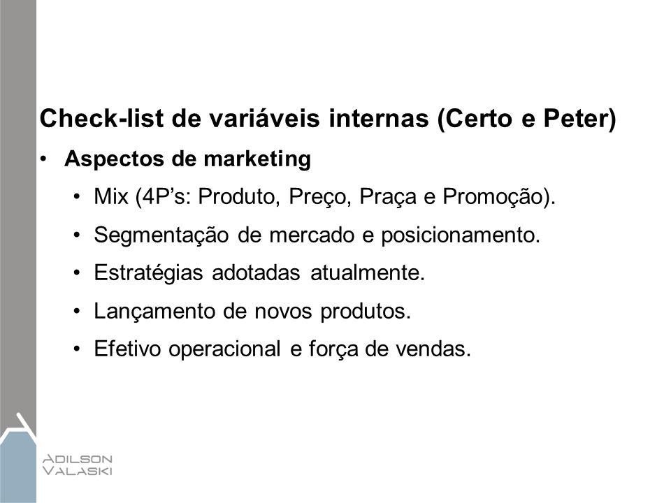 Check-list de variáveis internas (Certo e Peter) Aspectos de marketing Mix (4P's: Produto, Preço, Praça e Promoção). Segmentação de mercado e posicion