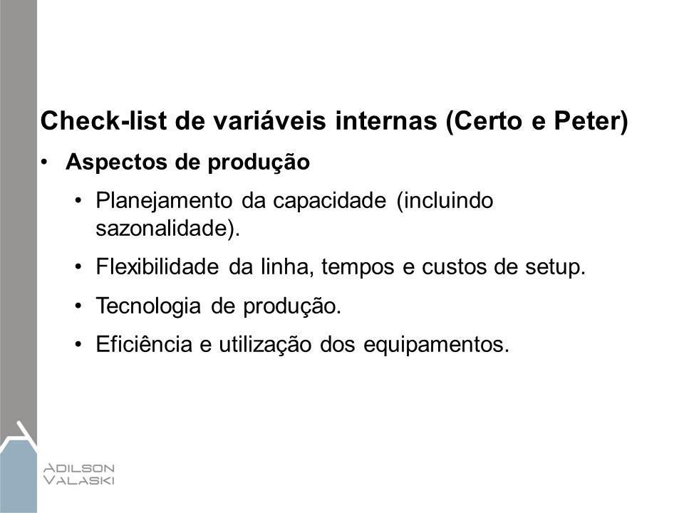 Check-list de variáveis internas (Certo e Peter) Aspectos de produção Planejamento da capacidade (incluindo sazonalidade). Flexibilidade da linha, tem