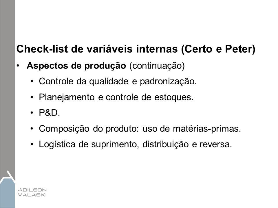 Check-list de variáveis internas (Certo e Peter) Aspectos de produção (continuação) Controle da qualidade e padronização. Planejamento e controle de e