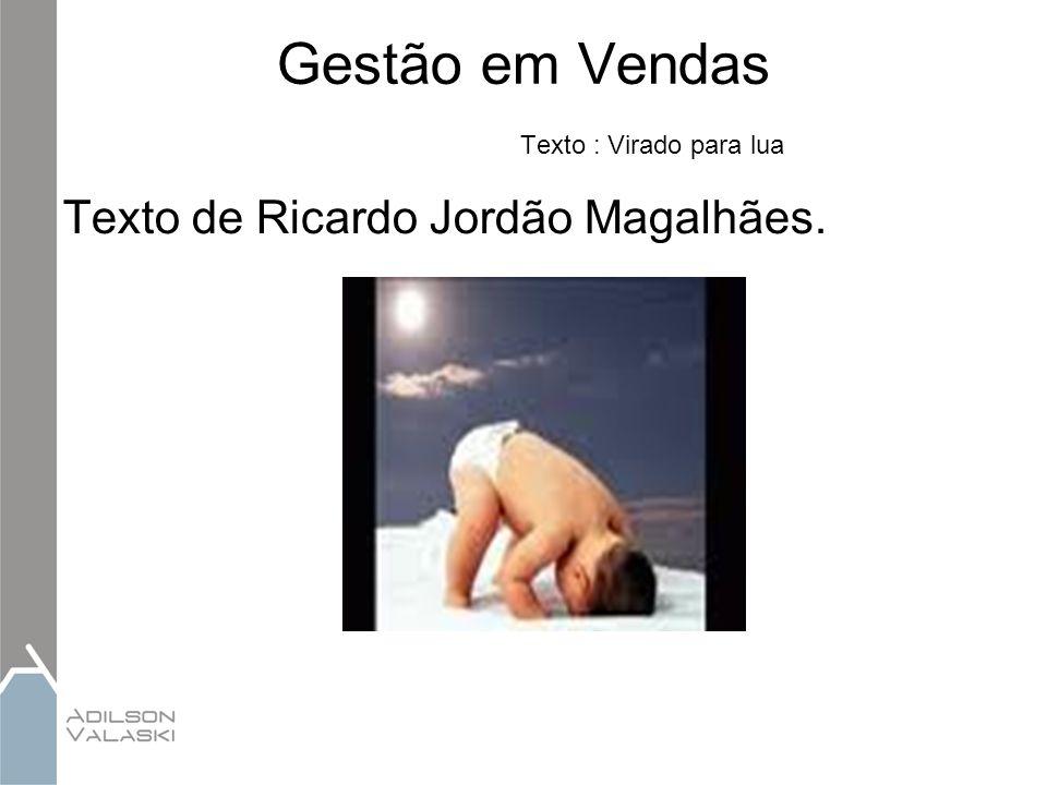 Gestão em Vendas Texto : Virado para lua Texto de Ricardo Jordão Magalhães.