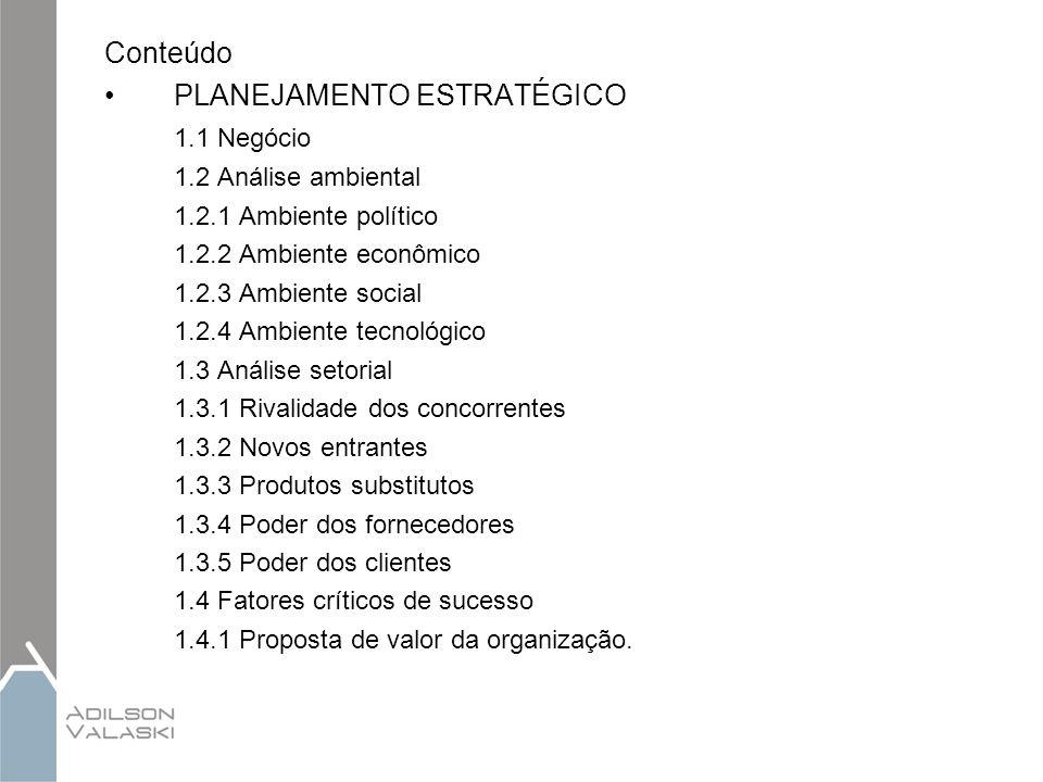 Conteúdo PLANEJAMENTO ESTRATÉGICO 1.1 Negócio 1.2 Análise ambiental 1.2.1 Ambiente político 1.2.2 Ambiente econômico 1.2.3 Ambiente social 1.2.4 Ambie