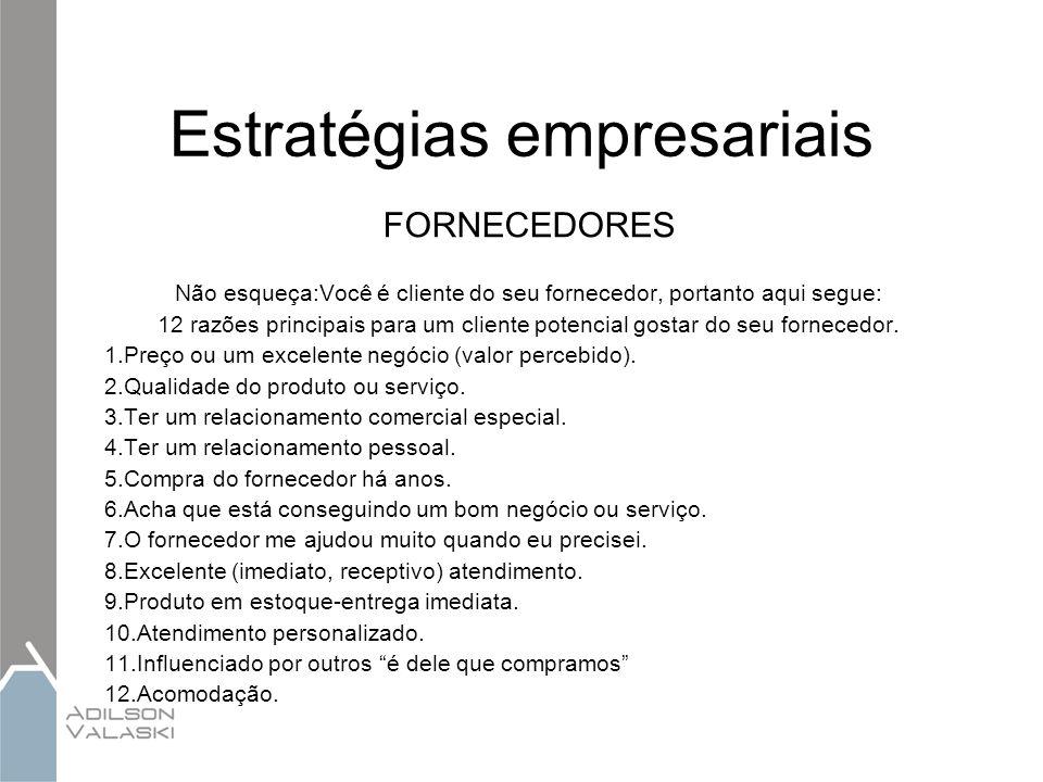 Estratégias empresariais FORNECEDORES Não esqueça:Você é cliente do seu fornecedor, portanto aqui segue: 12 razões principais para um cliente potencia
