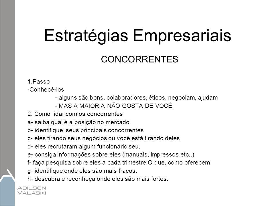Estratégias Empresariais CONCORRENTES 1.Passo -Conhecê-los - alguns são bons, colaboradores, éticos, negociam, ajudam - MAS A MAIORIA NÃO GOSTA DE VOC