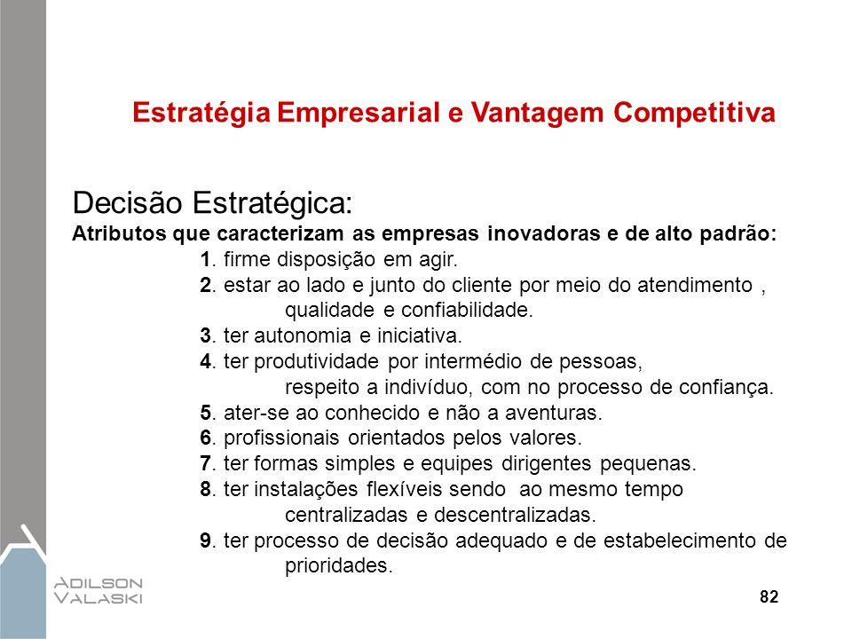 82 Estratégia Empresarial e Vantagem Competitiva Decisão Estratégica: Atributos que caracterizam as empresas inovadoras e de alto padrão: 1. firme dis