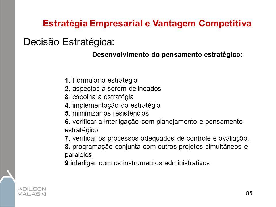 85 Estratégia Empresarial e Vantagem Competitiva Decisão Estratégica: Desenvolvimento do pensamento estratégico: 1. Formular a estratégia 2. aspectos