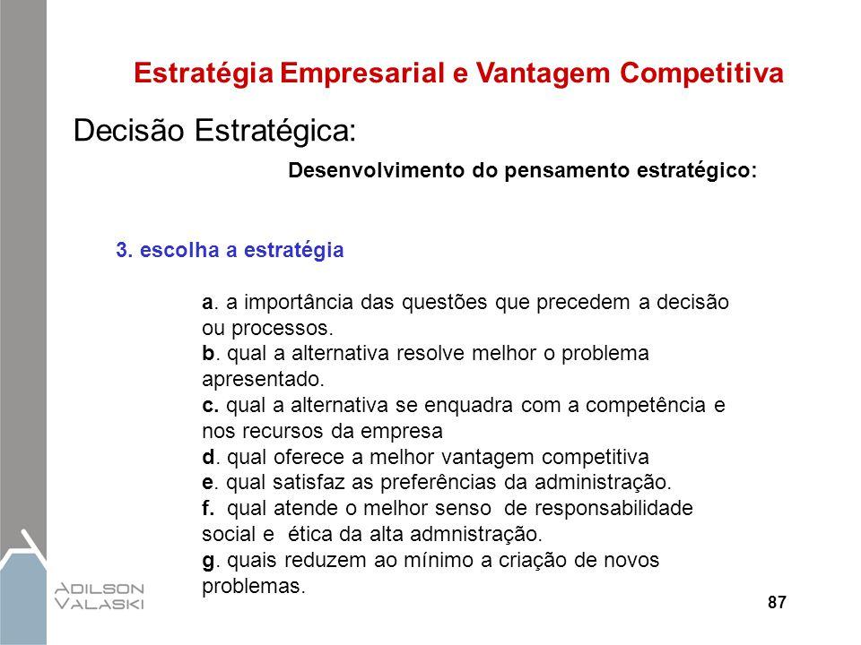 87 Estratégia Empresarial e Vantagem Competitiva Decisão Estratégica: Desenvolvimento do pensamento estratégico: 3. escolha a estratégia a. a importân
