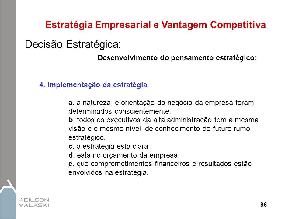 88 Estratégia Empresarial e Vantagem Competitiva Decisão Estratégica: Desenvolvimento do pensamento estratégico: 4. implementação da estratégia a. a n