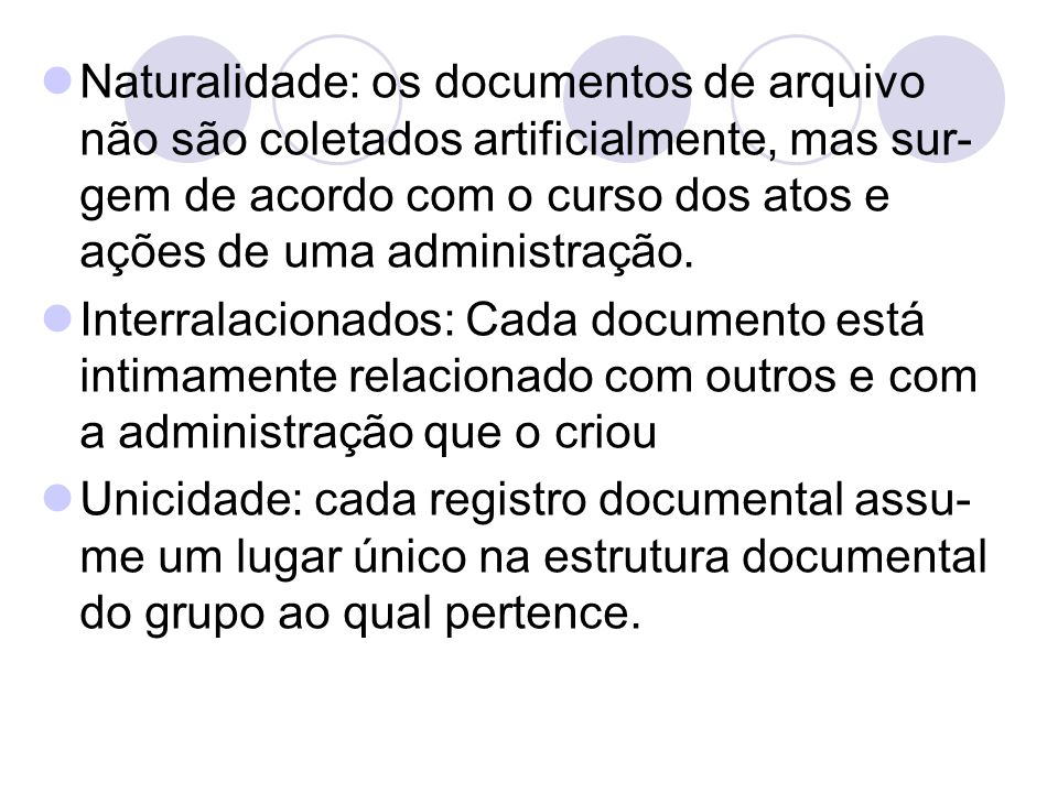Naturalidade: os documentos de arquivo não são coletados artificialmente, mas sur- gem de acordo com o curso dos atos e ações de uma administração. In