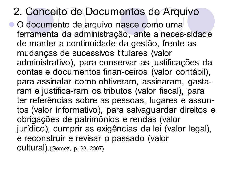 2. Conceito de Documentos de Arquivo O documento de arquivo nasce como uma ferramenta da administração, ante a neces-sidade de manter a continuidade d