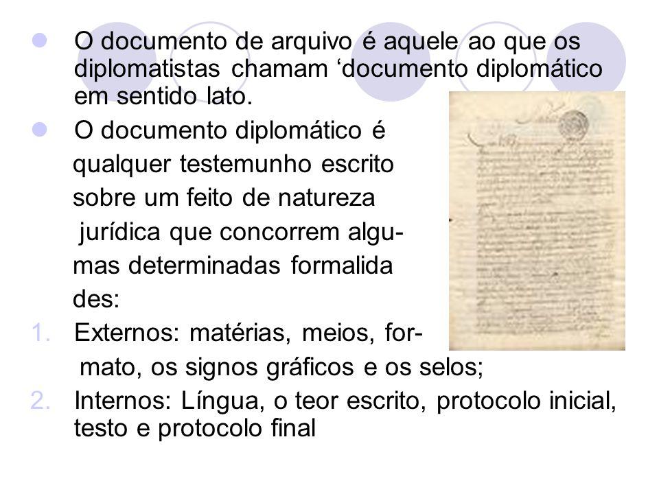 O documento de arquivo é aquele ao que os diplomatistas chamam 'documento diplomático em sentido lato. O documento diplomático é qualquer testemunho e