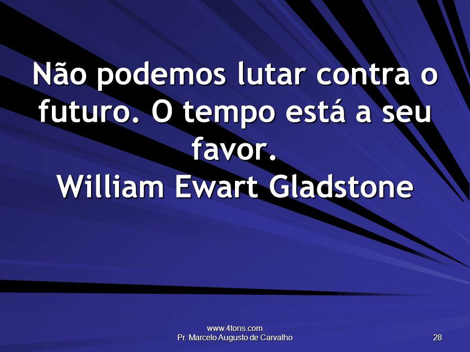 www.4tons.com Pr. Marcelo Augusto de Carvalho 28 Não podemos lutar contra o futuro.