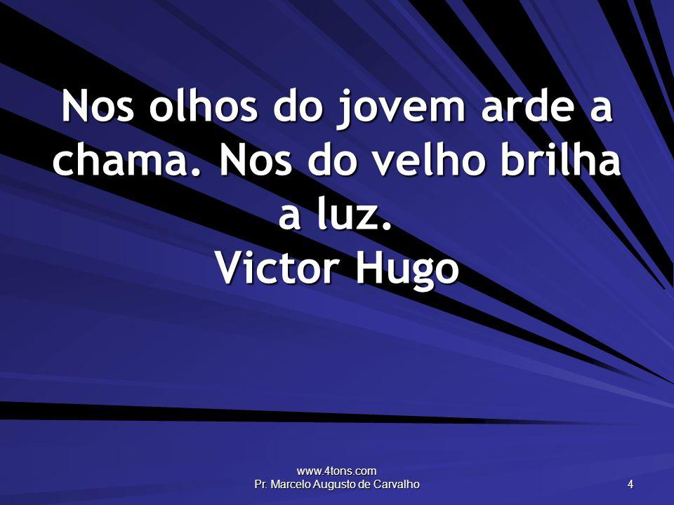 www.4tons.com Pr. Marcelo Augusto de Carvalho 4 Nos olhos do jovem arde a chama.