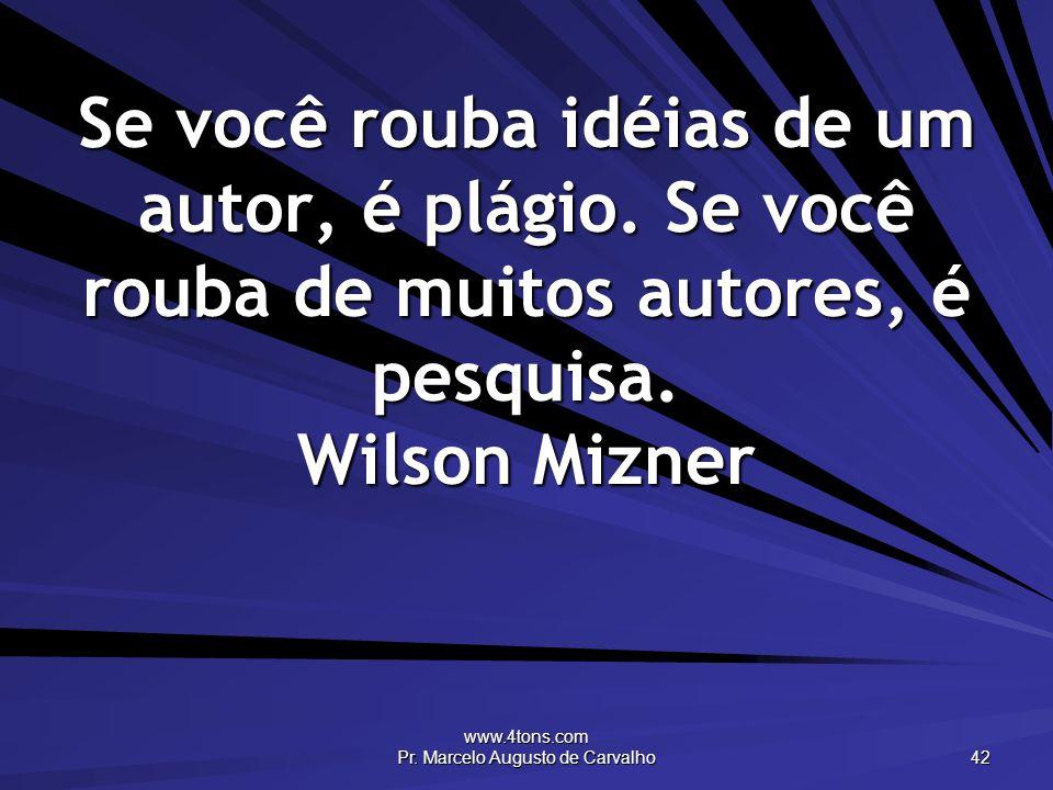 www.4tons.com Pr. Marcelo Augusto de Carvalho 42 Se você rouba idéias de um autor, é plágio.