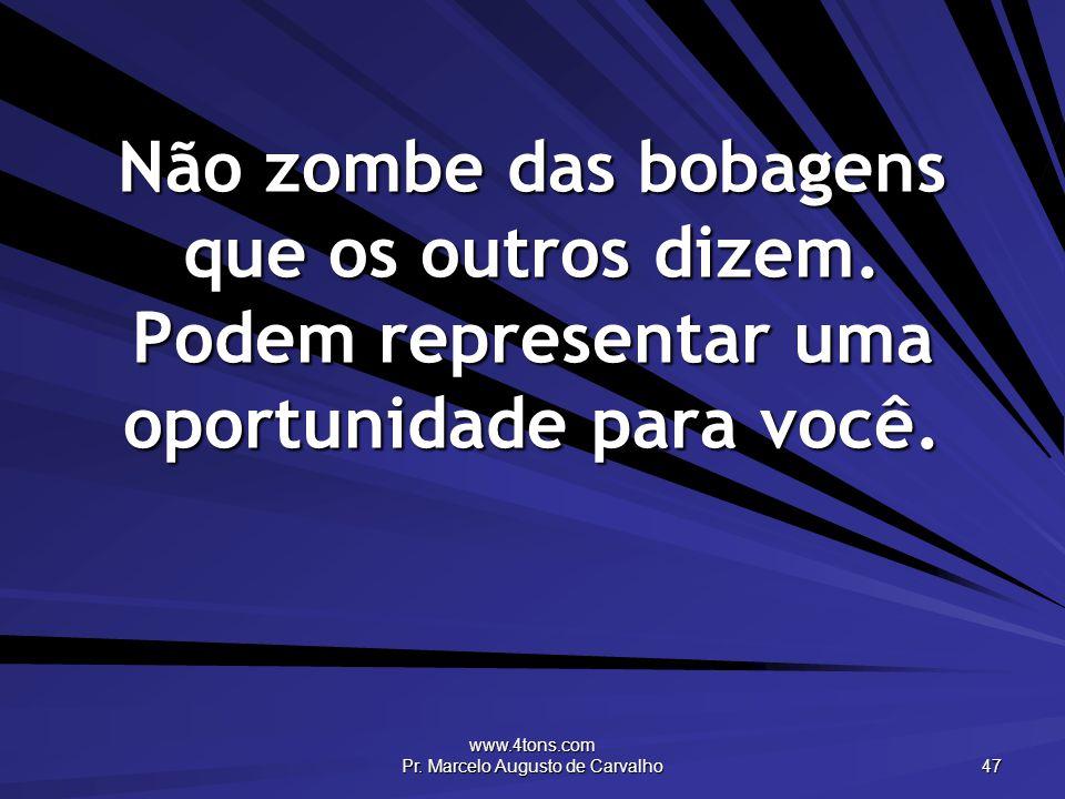 www.4tons.com Pr. Marcelo Augusto de Carvalho 47 Não zombe das bobagens que os outros dizem.