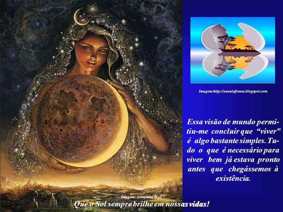 """Que o Sol sempre brilhe em nossas vidas! Pois um """"Novo Mundo"""", uma """"Nova Terra"""", for- mou-se em meu universo interior. Ou seria o mun- do que já exist"""