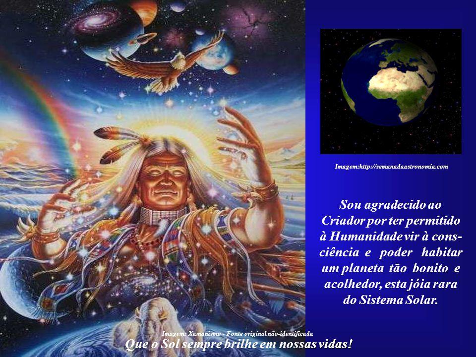 Que o Sol sempre brilhe em nossas vidas!... e à Humanidade, por dela fazer parte. Afinal, nascer como ser humano é um grande privilégio cósmico. Image