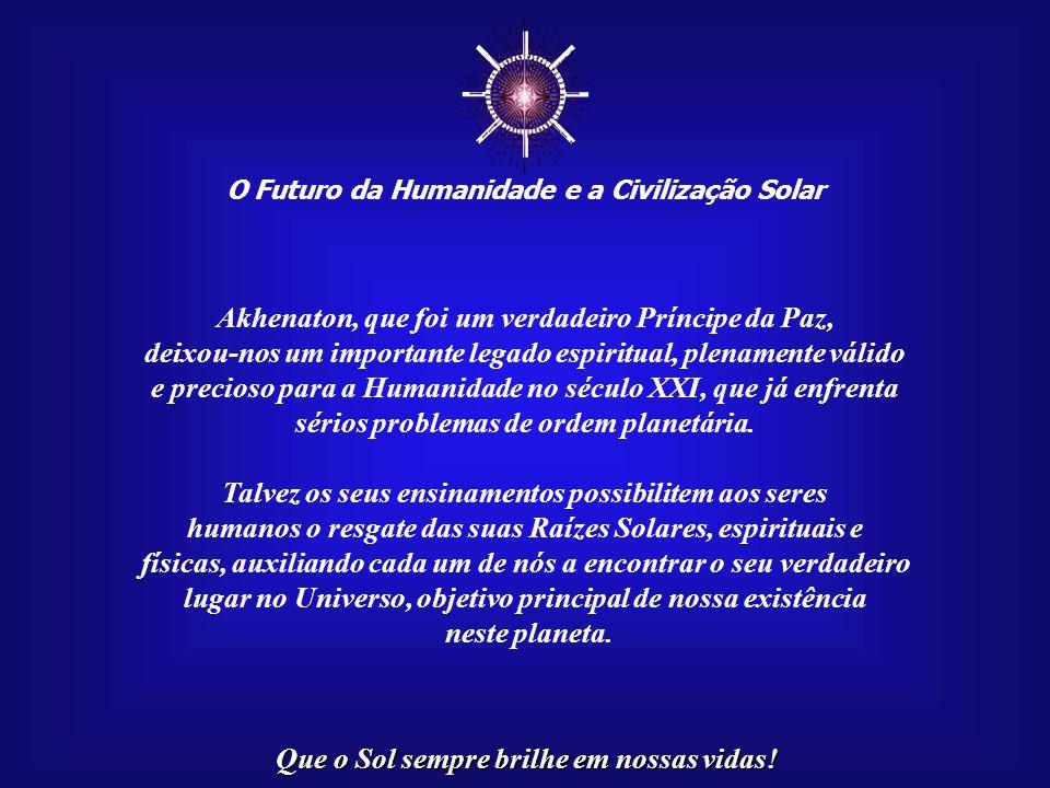 Que o Sol sempre brilhe em nossas vidas.☼ O Futuro da Humanidade e a Civilização Solar Paulo R.