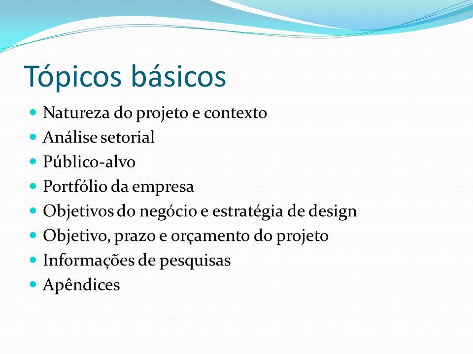 Tópicos básicos Natureza do projeto e contexto Análise setorial Público-alvo Portfólio da empresa Objetivos do negócio e estratégia de design Objetivo