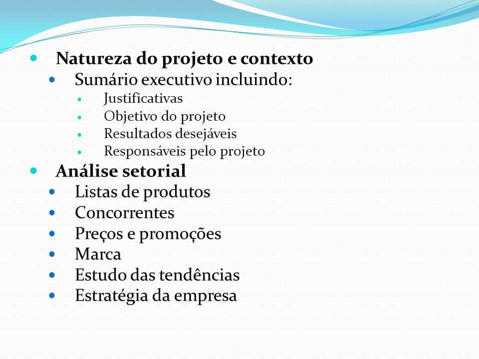 Natureza do projeto e contexto Sumário executivo incluindo: Justificativas Objetivo do projeto Resultados desejáveis Responsáveis pelo projeto Análise