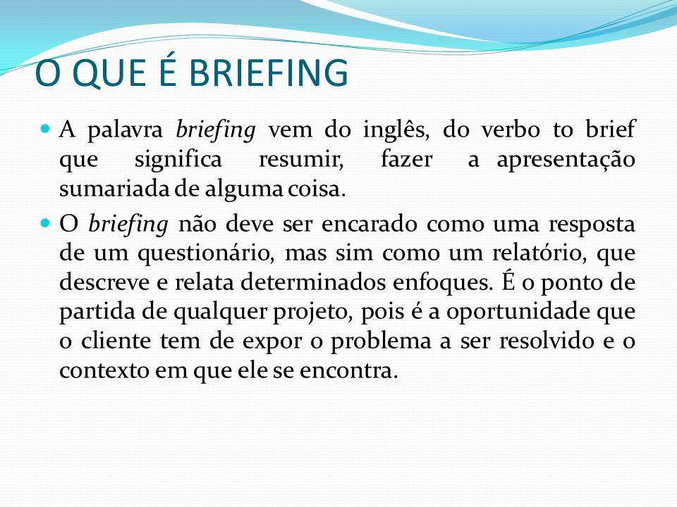 O QUE É BRIEFING A palavra briefing vem do inglês, do verbo to brief que significa resumir, fazer a apresentação sumariada de alguma coisa. O briefing