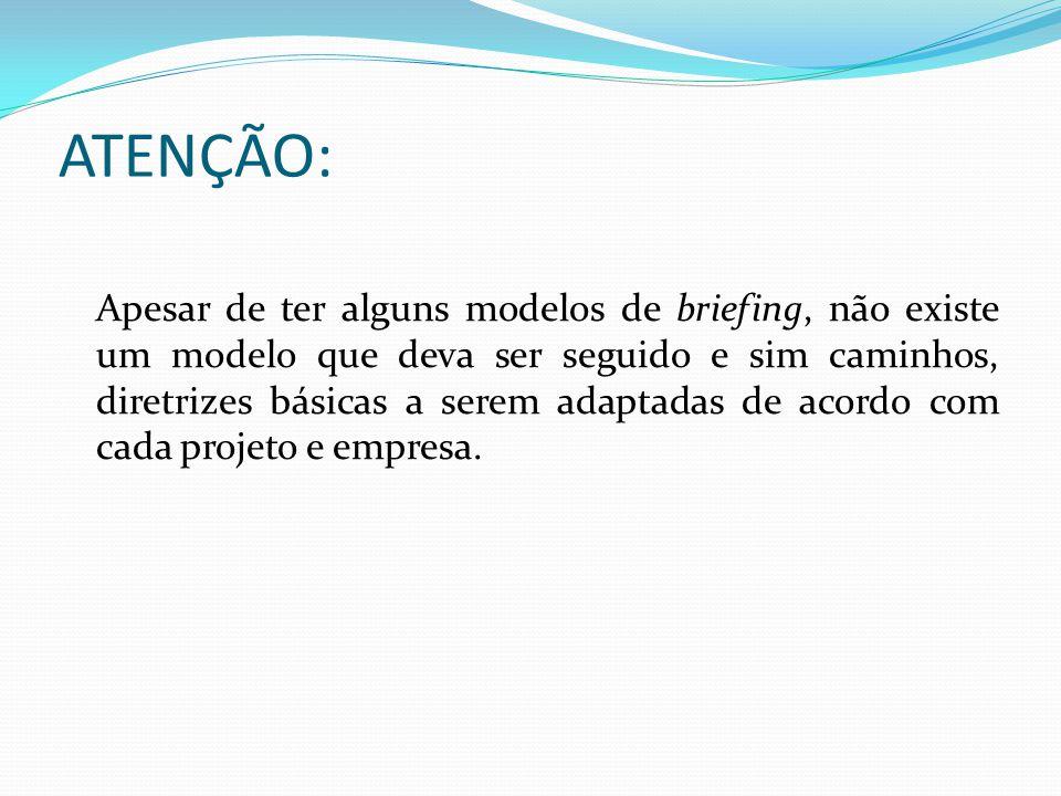 ATENÇÃO: Apesar de ter alguns modelos de briefing, não existe um modelo que deva ser seguido e sim caminhos, diretrizes básicas a serem adaptadas de a