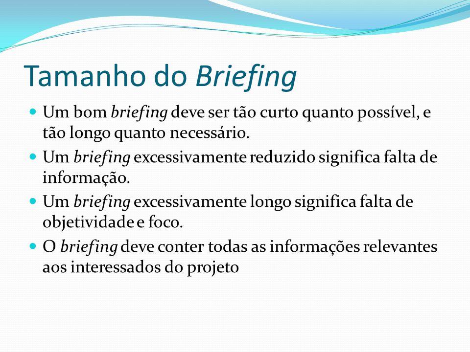 Tamanho do Briefing Um bom briefing deve ser tão curto quanto possível, e tão longo quanto necessário. Um briefing excessivamente reduzido significa f