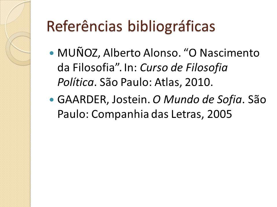 """Referências bibliográficas MUÑOZ, Alberto Alonso. """"O Nascimento da Filosofia"""". In: Curso de Filosofia Política. São Paulo: Atlas, 2010. GAARDER, Joste"""