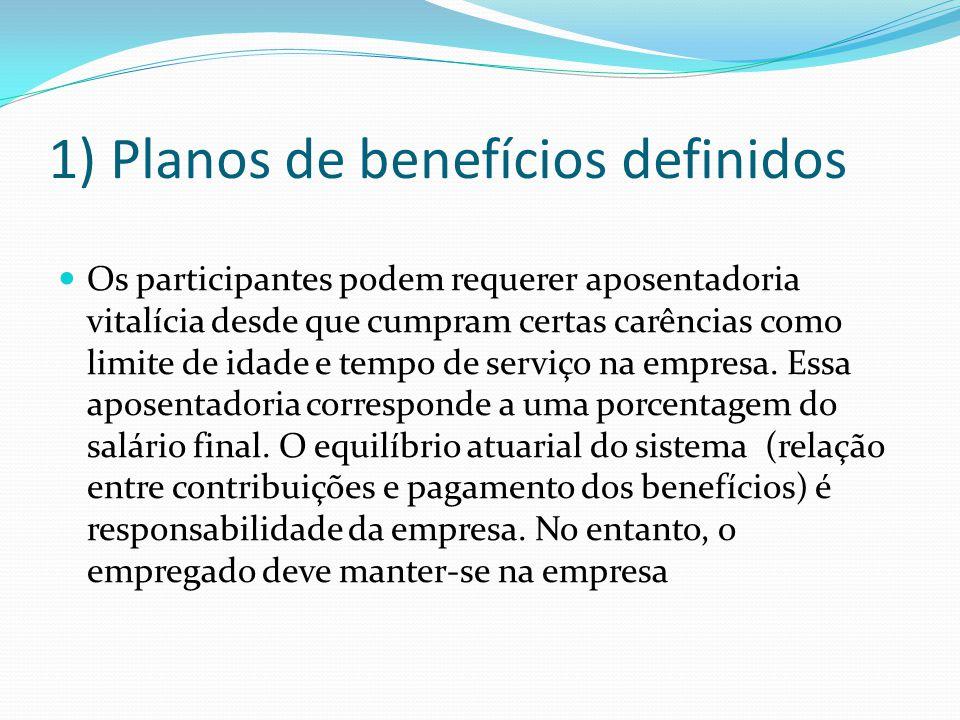 1) Planos de benefícios definidos Os participantes podem requerer aposentadoria vitalícia desde que cumpram certas carências como limite de idade e te