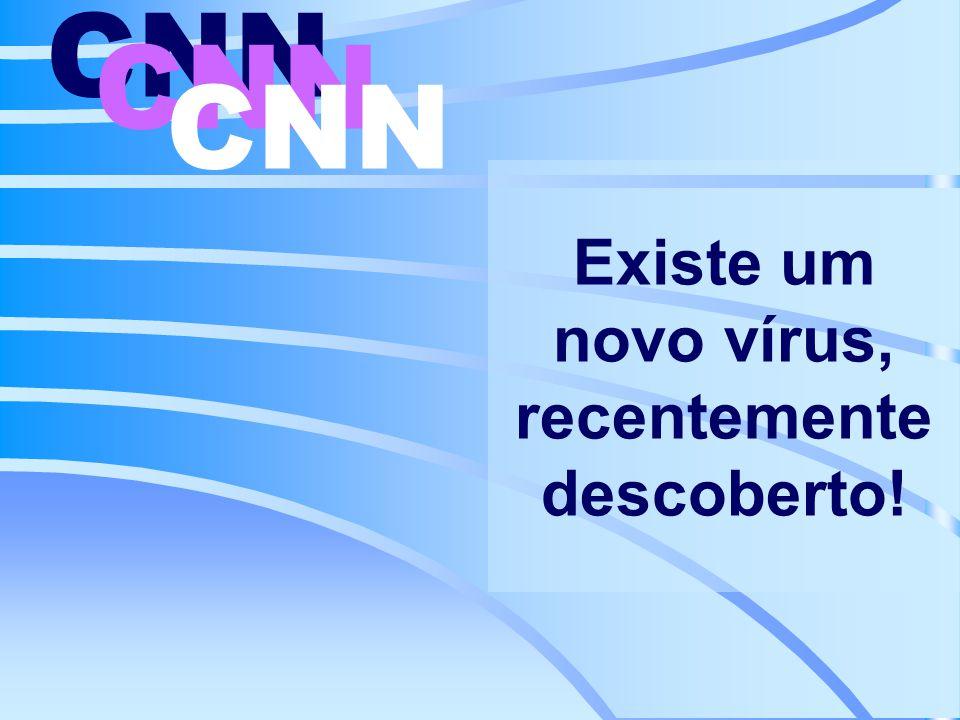 Existe um novo vírus, recentemente descoberto! CNN