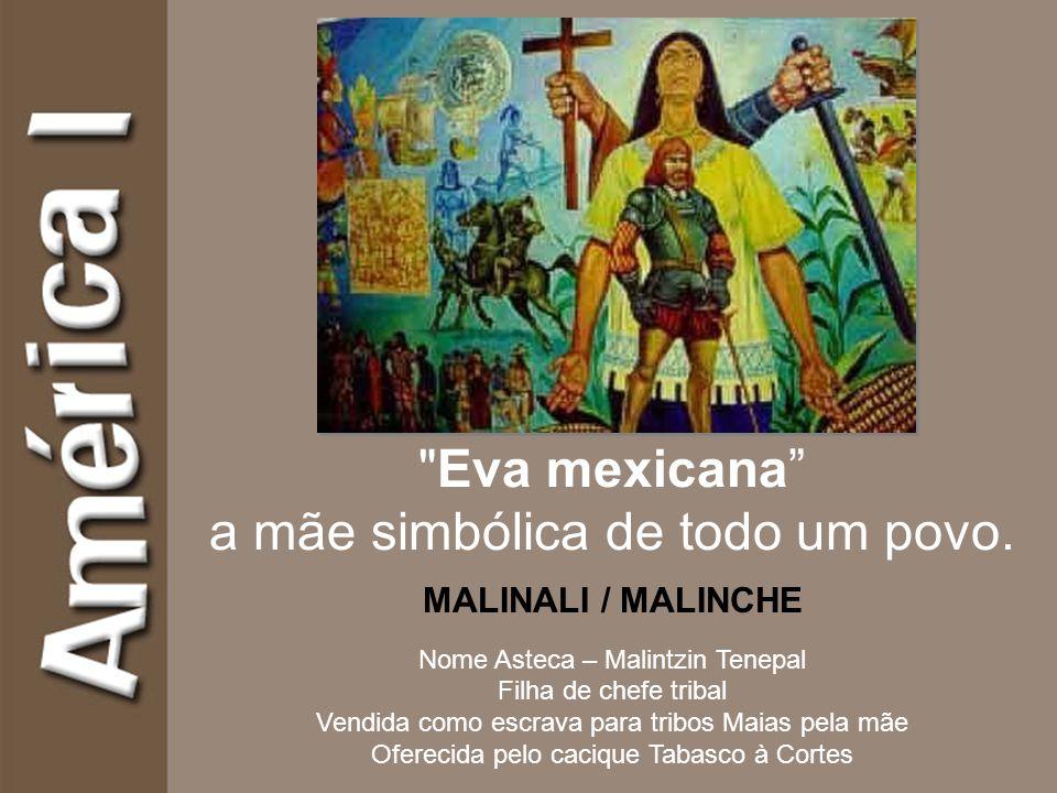 Eva mexicana a mãe simbólica de todo um povo.