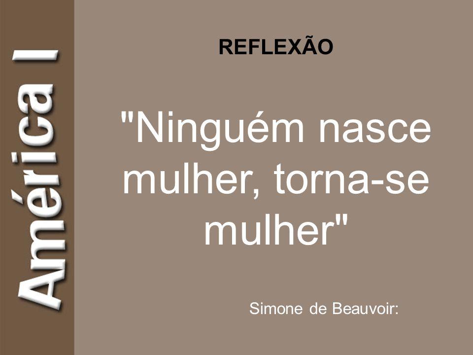 Ninguém nasce mulher, torna-se mulher REFLEXÃO Simone de Beauvoir: