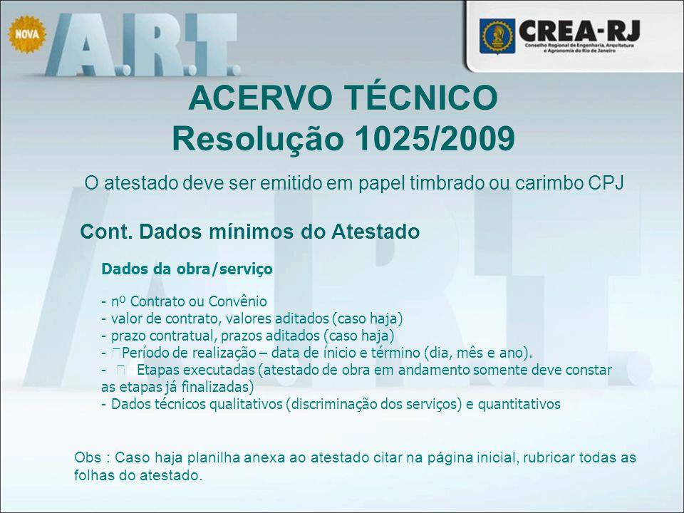 ACERVO TÉCNICO Resolução 1025/2009 O atestado deve ser emitido em papel timbrado ou carimbo CPJ Cont. Dados mínimos do Atestado Dados da obra/serviço