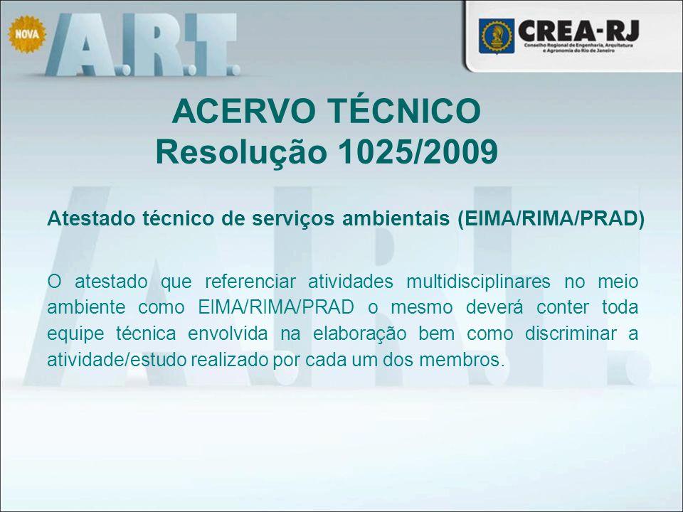 ACERVO TÉCNICO Resolução 1025/2009 Atestado técnico de serviços ambientais (EIMA/RIMA/PRAD) O atestado que referenciar atividades multidisciplinares n