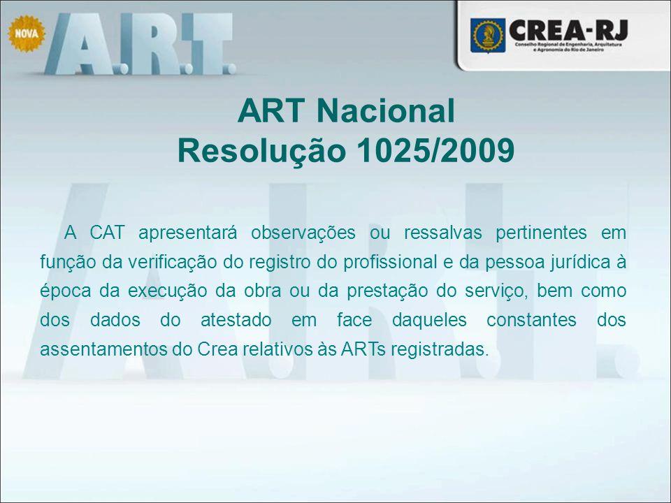 A CAT apresentará observações ou ressalvas pertinentes em função da verificação do registro do profissional e da pessoa jurídica à época da execução d