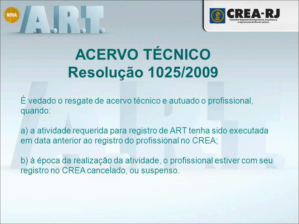 ACERVO TÉCNICO Resolução 1025/2009 É vedado o resgate de acervo técnico e autuado o profissional, quando: a) a atividade requerida para registro de AR
