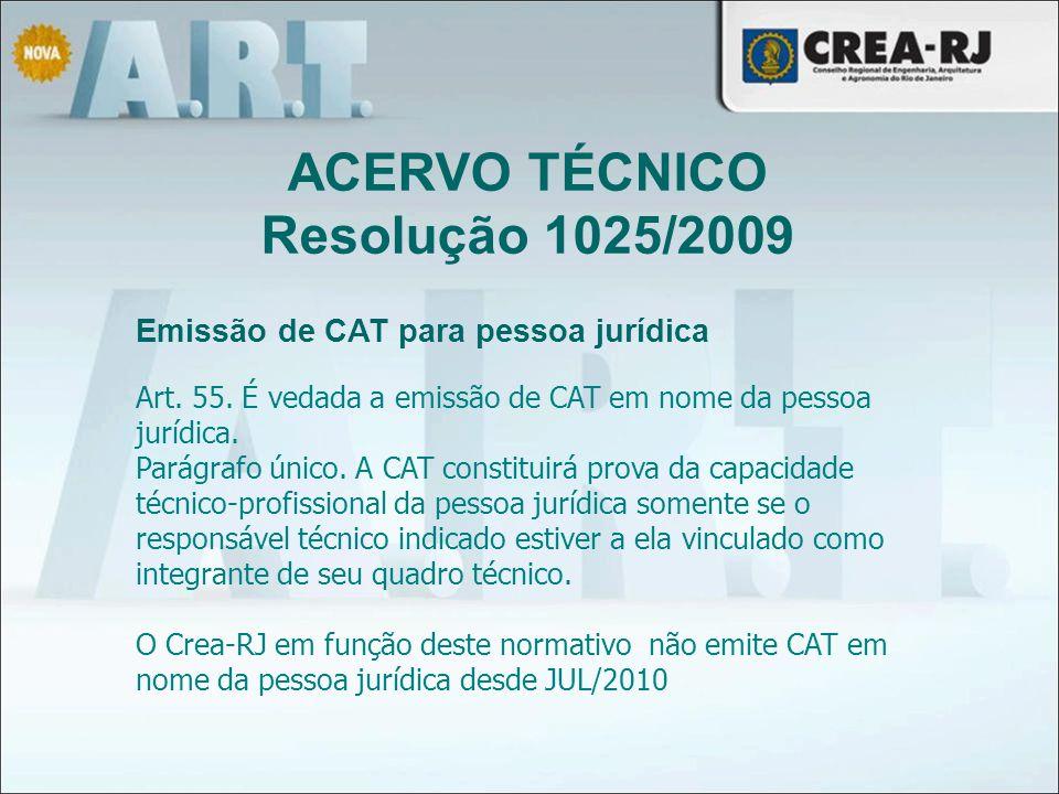 ACERVO TÉCNICO Resolução 1025/2009 Art. 55. É vedada a emissão de CAT em nome da pessoa jurídica. Parágrafo único. A CAT constituirá prova da capacida