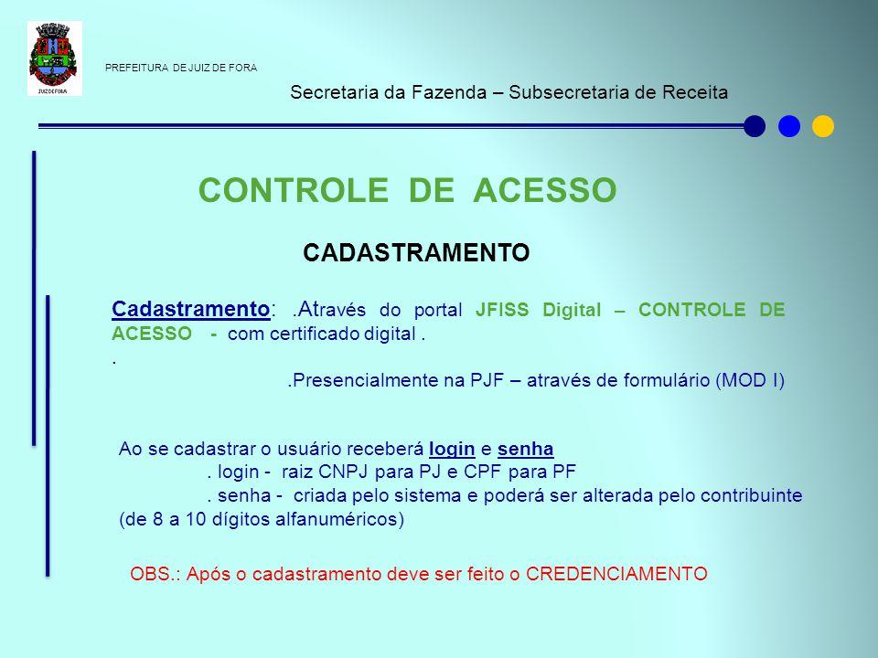 PREFEITURA DE JUIZ DE FORA Secretaria da Fazenda – Subsecretaria de Receita CONTROLE DE ACESSO CADASTRAMENTO Cadastramento:.At ravés do portal JFISS D
