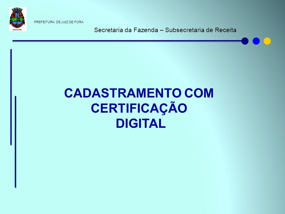 PREFEITURA DE JUIZ DE FORA Secretaria da Fazenda – Subsecretaria de Receita CADASTRAMENTO COM CERTIFICAÇÃO DIGITAL