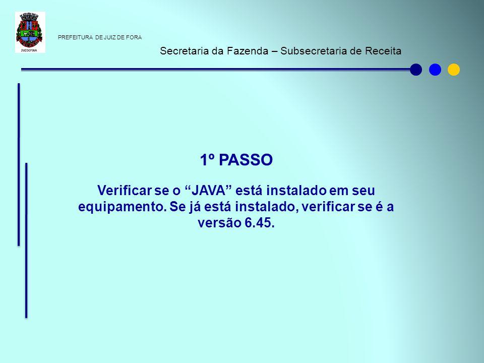 """PREFEITURA DE JUIZ DE FORA Secretaria da Fazenda – Subsecretaria de Receita 1º PASSO Verificar se o """"JAVA"""" está instalado em seu equipamento. Se já es"""
