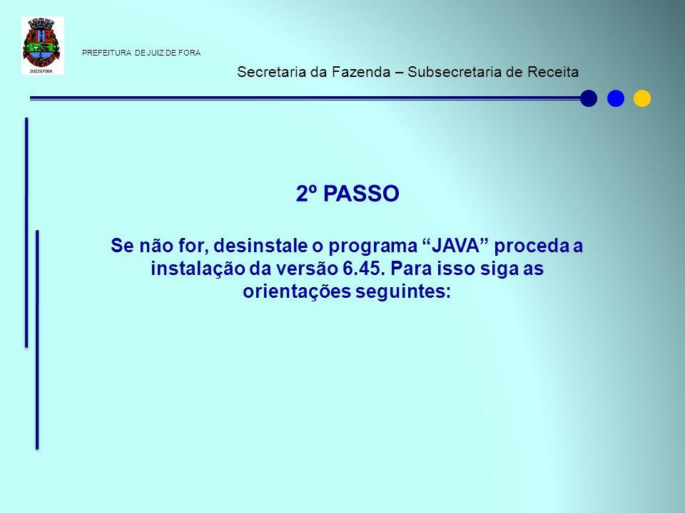 """PREFEITURA DE JUIZ DE FORA Secretaria da Fazenda – Subsecretaria de Receita 2º PASSO Se não for, desinstale o programa """"JAVA"""" proceda a instalação da"""