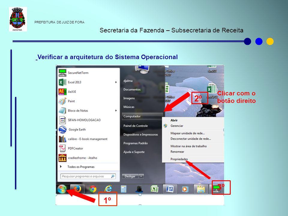 PREFEITURA DE JUIZ DE FORA Secretaria da Fazenda – Subsecretaria de Receita Verificar a arquitetura do Sistema Operacional 2º 3º 1º Clicar com o botão