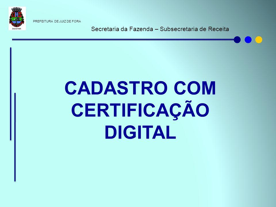 PREFEITURA DE JUIZ DE FORA Secretaria da Fazenda – Subsecretaria de Receita CADASTRO COM CERTIFICAÇÃO DIGITAL