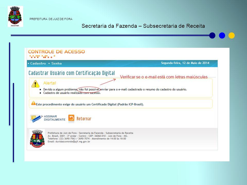 PREFEITURA DE JUIZ DE FORA Secretaria da Fazenda – Subsecretaria de Receita Verificar se o e-mail está com letras maiúsculas